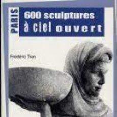 Libros de segunda mano: PARÍS 600 SCULPTURES À CIEL OUVERT FRÉDÉRIC TRAN. Lote 270545718