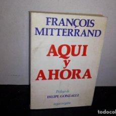 Libros de segunda mano: 35- AQUÍ Y AHORA - FRANÇOIS MITTERRAND. Lote 270551248
