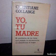 Libros de segunda mano: 35- YO, TU MADRE, L PROBLEMA DE LOS HIJOS - CHRISTIANE COLLANGE. Lote 270559548