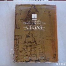 Libros de segunda mano: LA COMPAÑIA ESPAÑOLA DE GAS S.A CEGAS MÁS DE CIEN AÑOS DE EMPRESA, DIONISIO GARCÍA DE LA FUENTE.. Lote 270680898