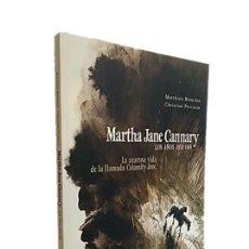 Libros de segunda mano: MARTHA JANE CANNARY - LOS AÑOS 1852/1869 - MATTHIEN BLANCHIN. Lote 270911288