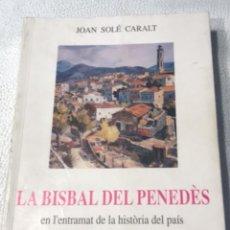 Libros de segunda mano: LA BISBAL DEL PENEDÈS EN L'ENTRAMAT DE LA HISTÒRIA DEL PAÍS - JOAN SOLÉ CARALT - FUNDACIÓ R. BELFORT. Lote 270926863