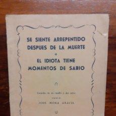 Libros de segunda mano: SE SIENTE ARREPENTIDO DESPUES DE LA MUERTE O EL IDIOTA... JOSE MORA ARACIL. 1954. COMEDIA.. Lote 271202378