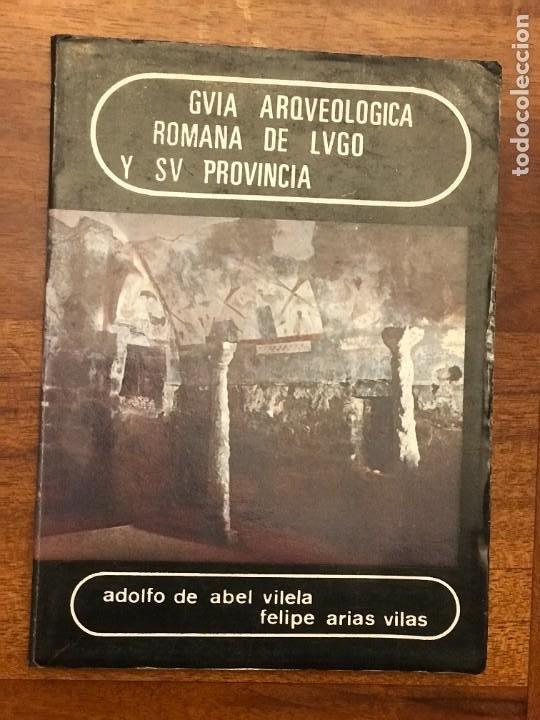 ADOLFO DE ABEL VILELA, FELIPE ARIAS VILAS; GUIA ARQUEOLÓGICA ROMANA DE LUGO Y SU PROVINCIA, GALICIA (Libros de Segunda Mano - Historia - Otros)