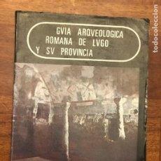Libros de segunda mano: ADOLFO DE ABEL VILELA, FELIPE ARIAS VILAS; GUIA ARQUEOLÓGICA ROMANA DE LUGO Y SU PROVINCIA, GALICIA. Lote 271432548