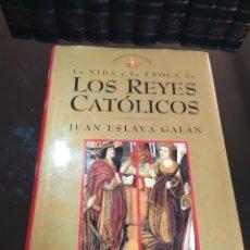 Libros de segunda mano: LA VIDA Y LA ÉPOCA DE LOS REYES CATÓLICOS. JUAN ESLAVA GALÁN. Lote 271547603