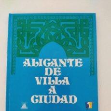 Libros de segunda mano: ALICANTE DE VILLA A CIUDAD. Lote 271635843