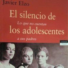 Libros de segunda mano: EL SILENCIO DE LOS ADOLESCENTES. LO QUE NO CUENTAN A SUS PADRES. JAVIER ELZO. Lote 271691638