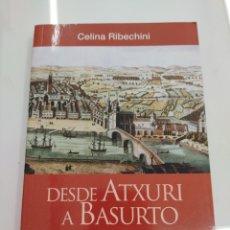 Libros de segunda mano: DESDE ATXURI A BASURTO CENTENARIO HOSPITAL DE BASURTO 1908-2008 CELINA RIBECHINI BILBAO VASCO RARO. Lote 271826183