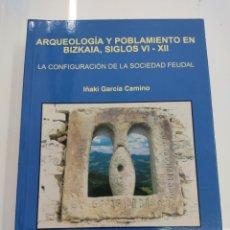 Libros de segunda mano: ARQUEOLOGÍA Y POBLAMIENTO EN BIZKAIA SIGLOS VI-XII CONFIGURACIÓN SOCIEDAD FEUDAL IÑAKI GARCÍA PAIS. Lote 271827913