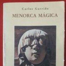 Libros de segunda mano: MENORCA MÁGICA / CARLOS GARRIDO / EDI. LA ISLA DE LA CALMA / 1996. Lote 272049943