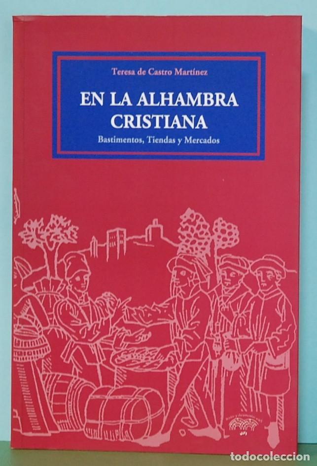 EN LA ALHAMBRA CRISTIANA. BASTIMENTOS, TIENDAS Y MERCADOS. - TERESA DE CASTRO MARTÍNEZ. (Libros de Segunda Mano - Historia - Otros)