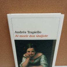 Libros de segunda mano: ANDRÉS TRAPIELLO - AL MORIR DON QUIJOTE - DESTINO. Lote 272338293