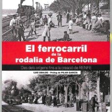 Livros em segunda mão: EL FERROCARRIL DE LA RODALIA DE BARCELONA DES DELS ORÍGENS FINS LA CREACIÓ DE RENFE - LLUÍS. Lote 272829788