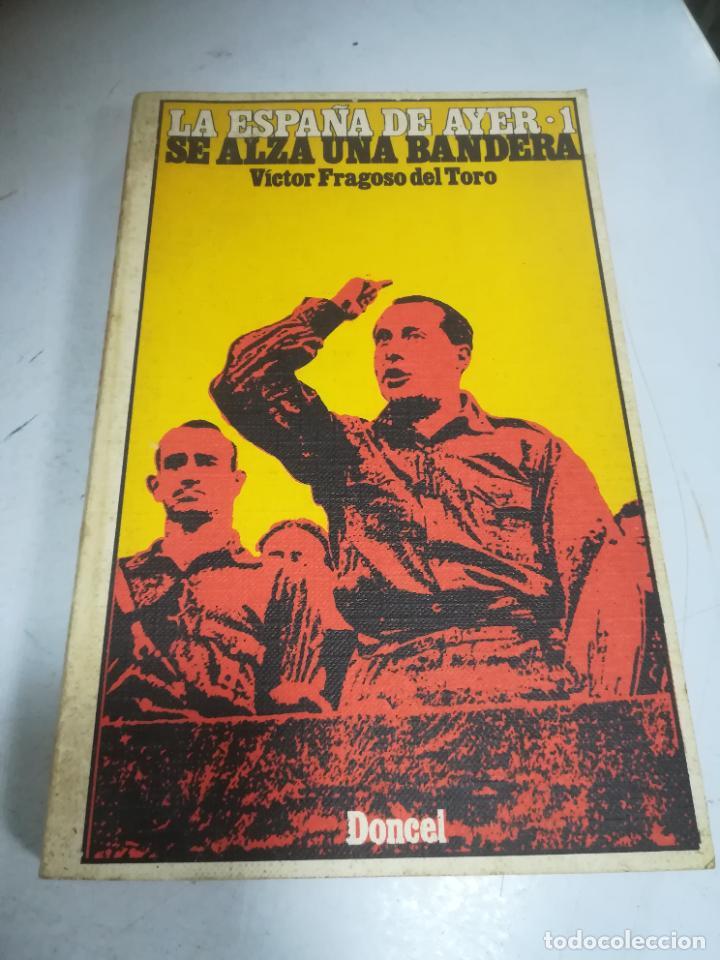 LA ESPAÑA DE AYER 1. SE ALZA UNA BANDERA. VICTOR FRAGOSO DEL TORO. 1973. RÚSTICA. 255 PÁGINAS (Libros de Segunda Mano - Historia - Otros)