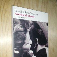 Libros de segunda mano: RAMON FOLCH I CAMARASA - CONTRA EL SILENCI - L' ALBÍ NARRATIVA - LLIBRE EN CATALÀ. Lote 273014993