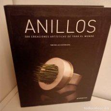 Libros de segunda mano: ANILLOS, 500 CREACIONES ARTISTICAS DE TODO EL MUNDO, NICOLAS ESTRADA, JOYERIA / JEWELLERY, 2011. Lote 273473463