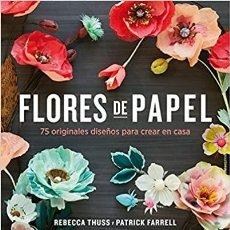 Libros de segunda mano: FLORES DE PAPEL 75 ORIGINALES DISEÑOS PARA CREAR EN CASA / REBECCA THUSS Y PATRICK. Lote 273510433