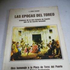Libros de segunda mano: LAS ÉPOCAS DEL TOREO. F.PÉREZ PASAGE. 1979. INDUSTRIAS GRÁFICAS GADITANAS. RÚSTICA. 310 PÁGINAS. Lote 273646043