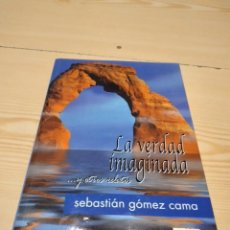 Libros de segunda mano: M-41 LIBRO LA VERDAD IMAGINADA Y OTROS RELATOS SEBASTIAN GOMEZ CAMA. Lote 274276603