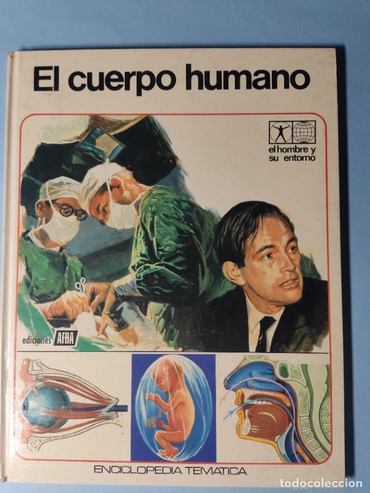 EL CUERPO HUMANO • EL HOMBRE Y SU ENTORNO • ENCICLOPEDIA TEMÁTICA Nº 6 • EDICIONES AFHA 1977 (Libros de Segunda Mano - Literatura Infantil y Juvenil - Otros)