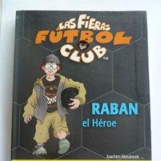 Libros de segunda mano: RABAN EL HÉROE. JOACHIM MASANNEK. LAS FIERAS FÚTBOL CLUB 6.. Lote 275580798