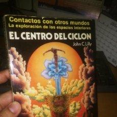 Livros em segunda mão: LIBRO: EL CENTRO DEL CICLÓN. CONTACTOS CON OTROS MUNDOS. JOHN C. LILLY. Lote 275737968