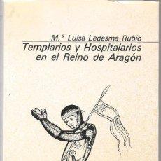 Libros de segunda mano: LEDESMA RUBIO ,TEMPLARIOS Y HOSPITALARIOS EN EL REINO DE ARAGON. Lote 275910503