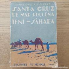 Libros de segunda mano: SANTA CRUZ DE MAR PEQUEÑA. IFNI. SÁHARA. GARCÍA FIGUERAS, TOMÁS.ED. FE, 1941. RARO. Lote 276124618