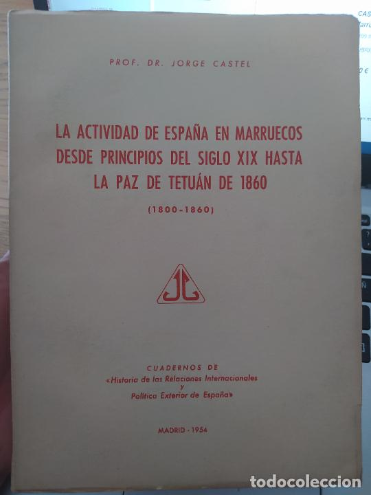 LA ACTIVIDAD DE ESPAÑA EN MARRUECOS DESDE PRINCIPIOS DEL SIGLO XIX. JORGE CASTEL, 1954 (Libros de Segunda Mano - Historia - Otros)