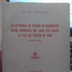Libros de segunda mano: LA ACTIVIDAD DE ESPAÑA EN MARRUECOS DESDE PRINCIPIOS DEL SIGLO XIX. JORGE CASTEL, 1954. Lote 276126253