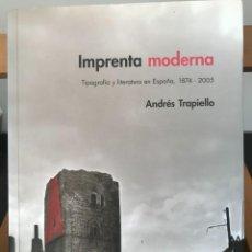 Libros de segunda mano: IMPRENTA MODERNA, TIPOGRAFÍA Y LITERATURA EN ESPAÑA, 1874-2005. ANDRÉS TRAPIELLO.. Lote 276490593