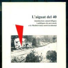 Libros de segunda mano: NUMULITE L0592 L'AIGUAT DEL 40 INUNDACIONS CATASTRÒFIQUES I POLÍTIQUES DE PREVENCIÓ INUNDACIONES. Lote 276570078