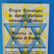 Libros de segunda mano: ORIGEN GENEALÓGICO DE ALGUNOS APELLIDOS EXISTENTES EN MALLORCA - HISTORIA DE LOS JUDÍOS DE ESPAÑA. Lote 276656463