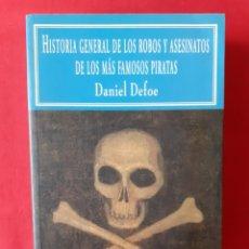 Libros de segunda mano: HISTORIA GENERAL DE LOS ROBOS Y ASESINATOS DE LOS MÁS FAMOSOS PIRATAS. DANIEL DEFOE. VALDEMAR 1999 3. Lote 276723083