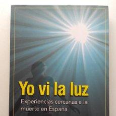 Libros de segunda mano: YO VI LA LUZ. EXPERIENCIAS CERCANAS A LA MUERTE EN ESPAÑA - ENRIQUE VILA LOPEZ. Lote 276752793
