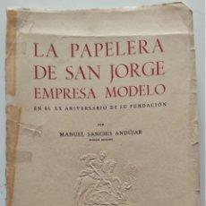 Libros de segunda mano: LA PAPELERA DE SAN JORGE EMPRESA MODELO EN EL XX ANIVERSARIO FUNDACIÓN - MANUEL SANCHÍS ANDÚJAR 1952. Lote 276922533