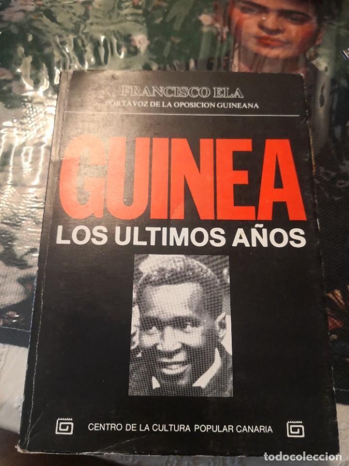 GUINEA - LOS ÚLTIMOS AÑOS - FRANCISCO ELA - PORTAVOZ DE LA OPOSICIÓN GUINEANA - CCPC - RARO 1ª EDICI (Libros de Segunda Mano - Historia - Otros)