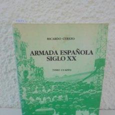 Libros de segunda mano: ARMADA ESPAÑOLA SIGLO XX. TOMO CUARTO. RICARDO CEREZO. EDITORIAL PONIENTE 1983. Lote 277043633