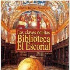 Libros de segunda mano: LAS CLAVES OCULTAS DE LA BIBLIOTECA DE EL ESCORIAL ANDRÉS VÁZQUEZ MARISCAL. Lote 277109628