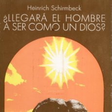 Libros de segunda mano: LLEGARA EL HOMBRE A SER COMO UN DIOS (HEINRICH SCHIRMBECK) AYMA ED.- OFI15J. Lote 277168733