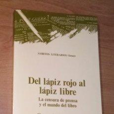 Libros de segunda mano: GONZALO SANTONJA - DEL LÁPIZ ROJO AL LÁPIZ LIBRE. LA CENSURA DE PRENSA Y EL MUNDO DEL LIBRO. Lote 277177993