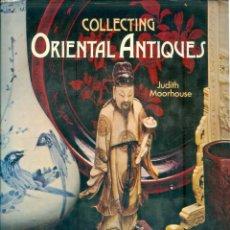 Libros de segunda mano: NUMULITE *3 COLLECTING ORIENTAL ANTIQUES JUDITH MOORHOUSE ANTIGÜEDADES ORIENTALES ORIENTAL. Lote 277186953