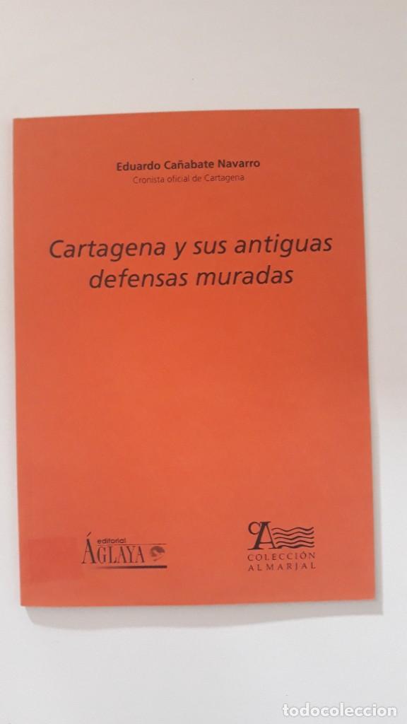 CARTAGENA Y SUS ANTIGUAS DEFENSAS MURADAS. EDUARDO CAÑABATE NAVARRO. EDITORIAL ÁGLAYA. 2005 (Libros de Segunda Mano - Historia - Otros)