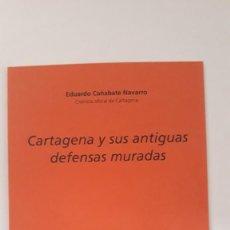 Libros de segunda mano: CARTAGENA Y SUS ANTIGUAS DEFENSAS MURADAS. EDUARDO CAÑABATE NAVARRO. EDITORIAL ÁGLAYA. 2005. Lote 277199358