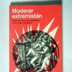 Libros de segunda mano: MODERAR EXTREMISTAN - SOBRE EL FUTURO DEL CAPITALISMO EN LA CRISIS CIVILIZATORIA - JORGE RIECHMANN. Lote 277206958