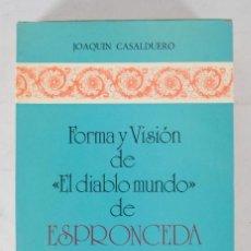 Libros de segunda mano: FORMA Y VISIÓN DE EL DIABLO MUNDO DE ESPEONCEDA-JOAQUÍN CASALDUERO-ED.JOSE PORNUA TURANZAS 1975. Lote 277283303