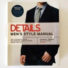 Libros de segunda mano: DETAILS, MEN'S STYLE MANUAL - THE ULTIMATE GUIDE FOR MAKING YOUR CLOTHES WORK FOR YOU - GUÍA ESTILO. Lote 277300748