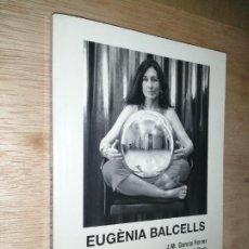 Libros de segunda mano: EUGÈNIA BALCELLS ARTISTA PLÀSTICA (CATALÁN) - JUAN MANUEL/MARTÍ ROM GARCÍA FERRER. Lote 277303308