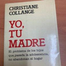 Libros de segunda mano: YO, TU MADRE. CHRISTIANE COLLANGE. SEIX BARRAL EDITORIAL. 1A EDICIÓN. 1985. BARCELONA.. Lote 277427378